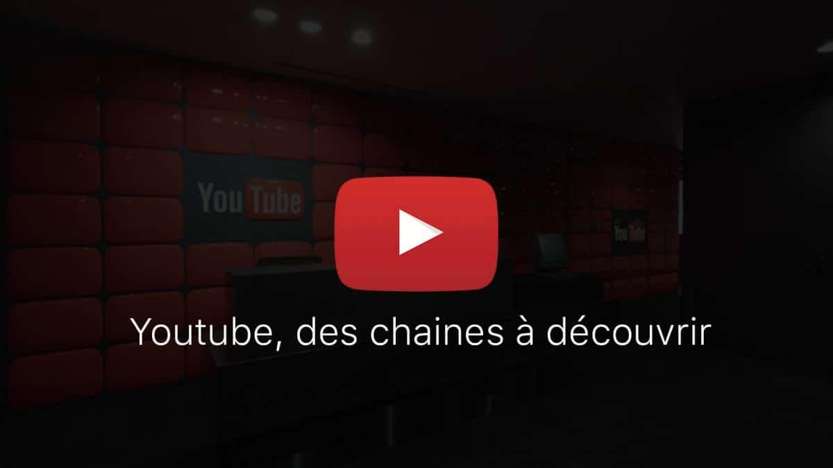 De chaines Youtube à découvrir